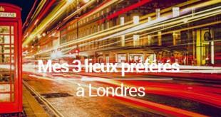 3 lieux preferes a Londres