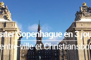 Visiter Copenhague en 3 jours centre-ville et Christiansborg