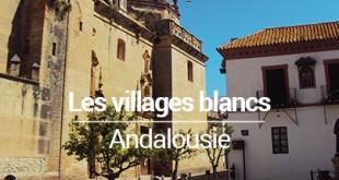 les villages blancs andalousie blog voyage MSDV