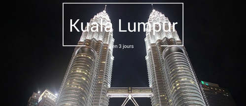 Visiter Kuala Lumpur en 3 jours